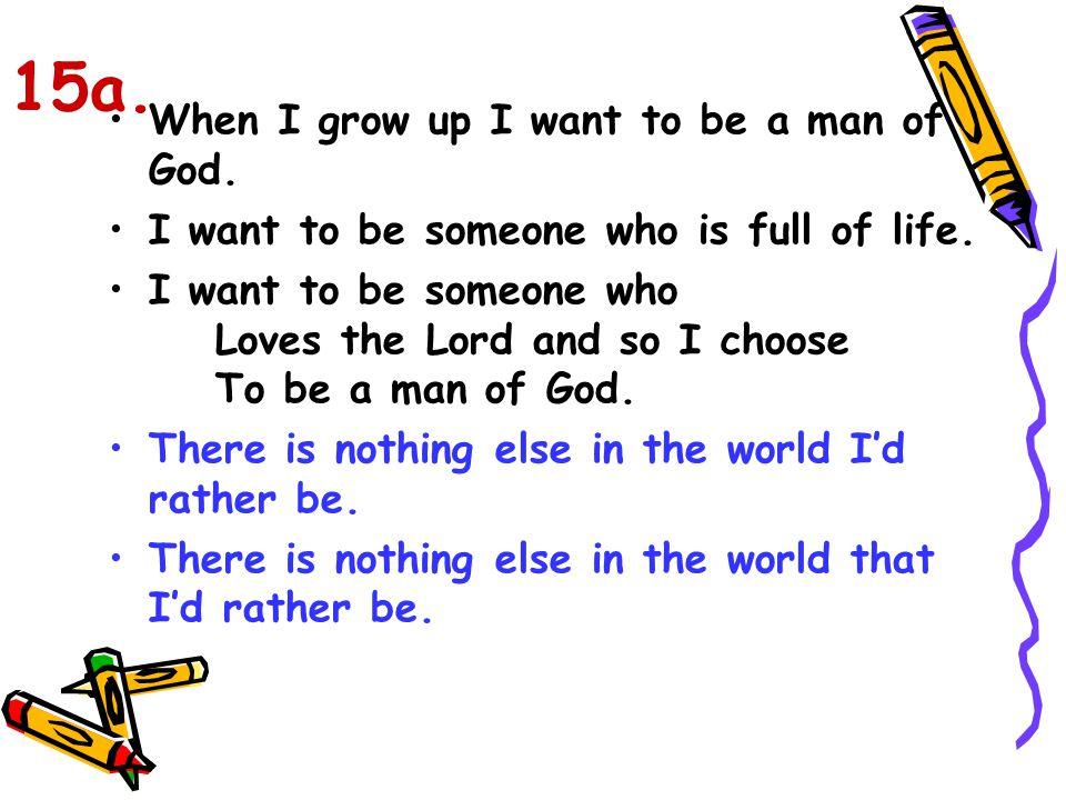 15a. When I grow up I want to be a man of God.