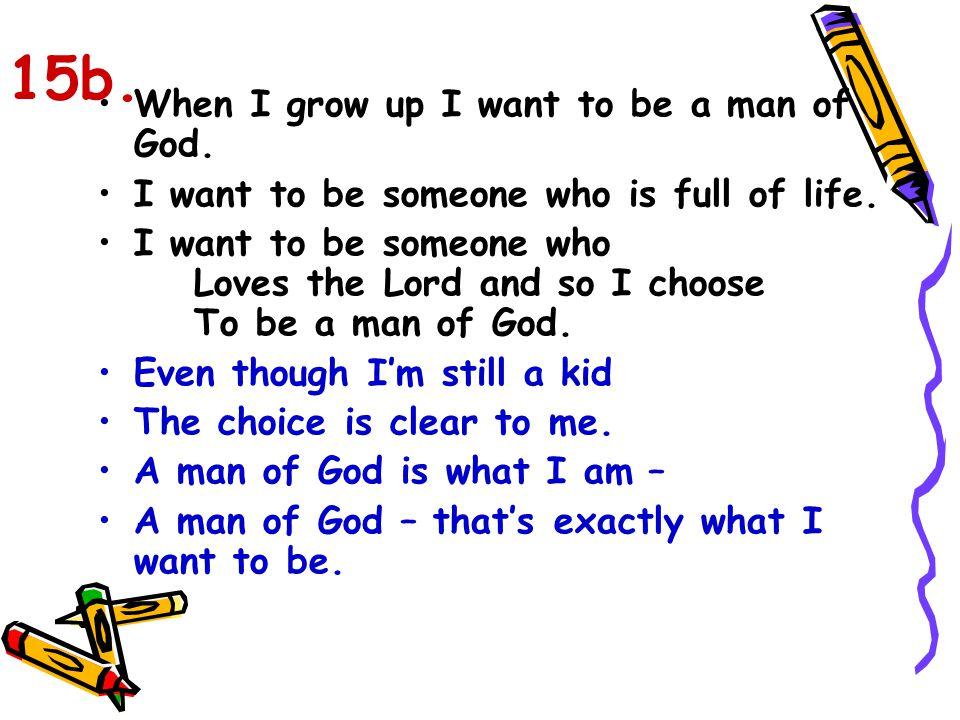 15b. When I grow up I want to be a man of God.