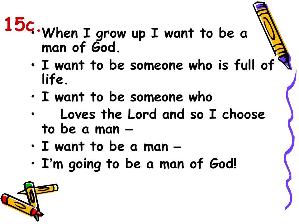 15c. When I grow up I want to be a man of God.