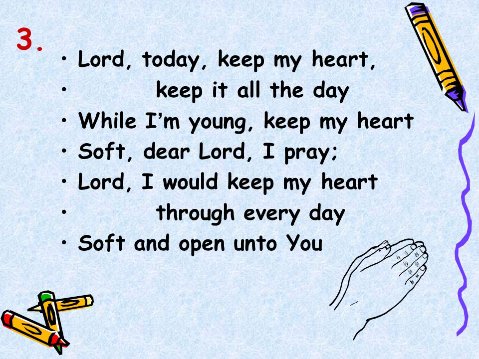 3. Lord, today, keep my heart, keep it all the day
