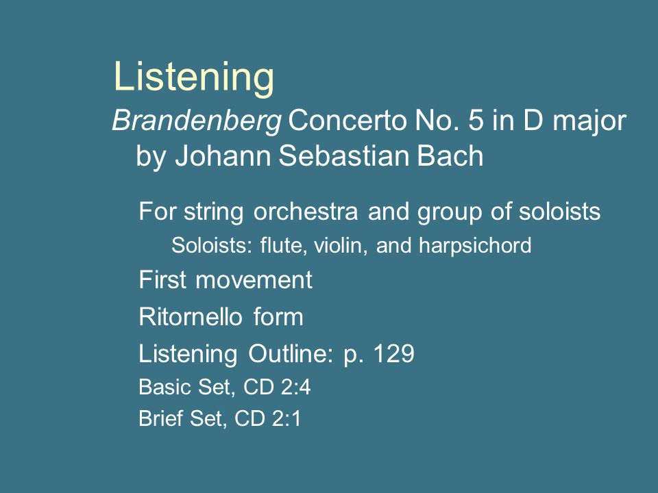 Listening Brandenberg Concerto No. 5 in D major by Johann Sebastian Bach. For string orchestra and group of soloists.