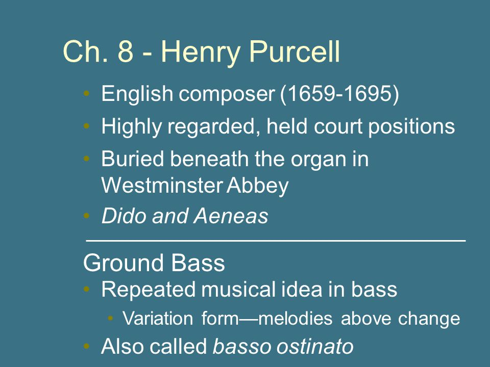 Ch. 8 - Henry Purcell Ground Bass English composer (1659-1695)