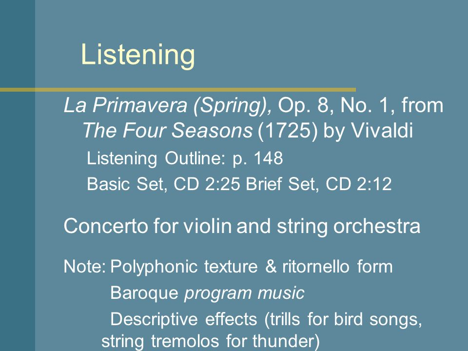 Listening La Primavera (Spring), Op. 8, No. 1, from The Four Seasons (1725) by Vivaldi. Listening Outline: p. 148.