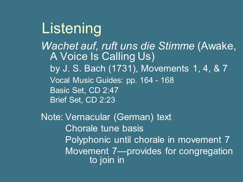 Listening Wachet auf, ruft uns die Stimme (Awake, A Voice Is Calling Us) by J. S. Bach (1731), Movements 1, 4, & 7.