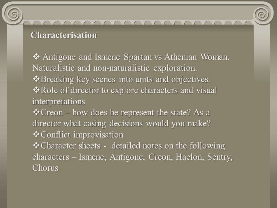 Characterisation Antigone and Ismene Spartan vs Athenian Woman. Naturalistic and non-naturalistic exploration.