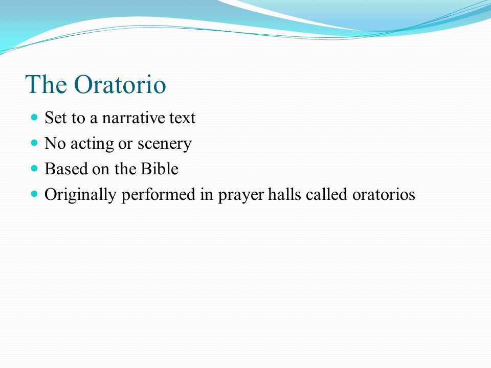 The Oratorio Set to a narrative text No acting or scenery
