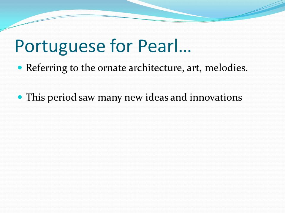 Portuguese for Pearl… Referring to the ornate architecture, art, melodies.