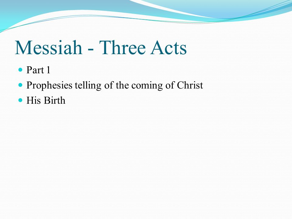 Messiah - Three Acts Part 1 Prophesies telling of the coming of Christ