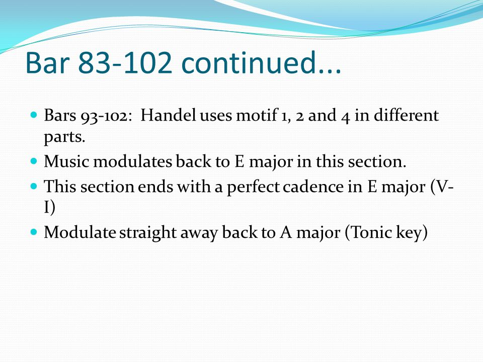 Bar 83-102 continued... Bars 93-102: Handel uses motif 1, 2 and 4 in different parts. Music modulates back to E major in this section.