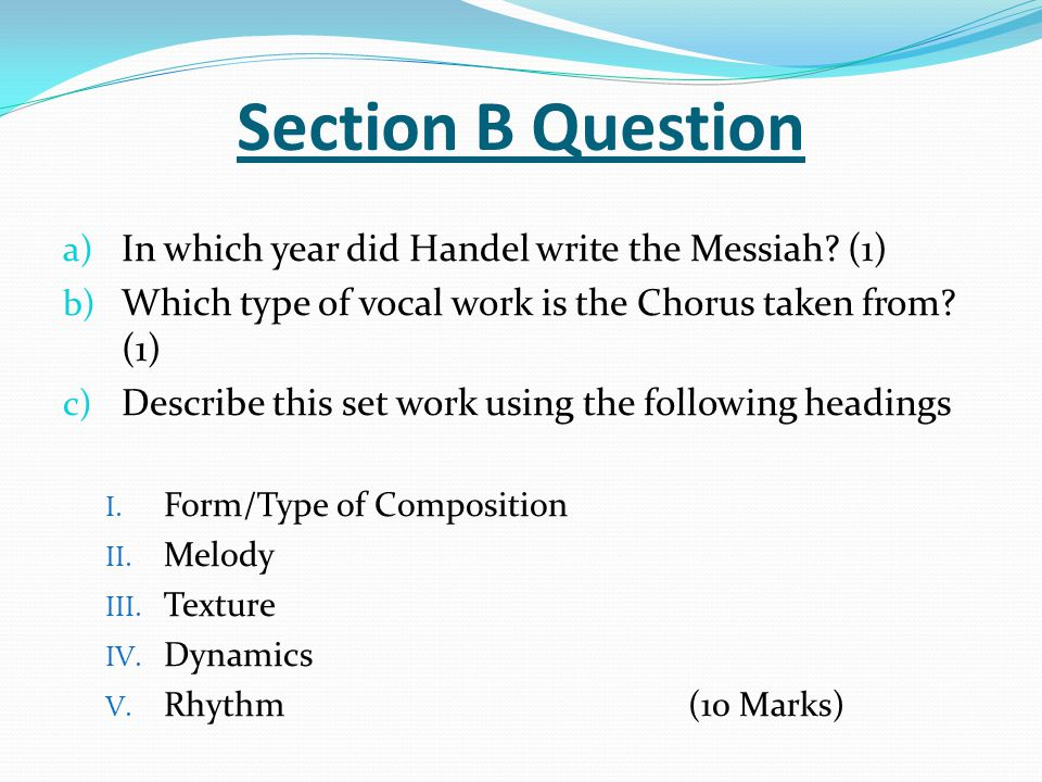 Section B Question In which year did Handel write the Messiah (1)