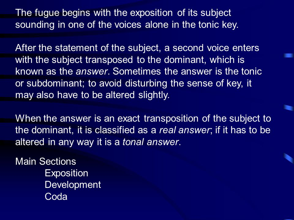 The fugue begins with the exposition of its subject sounding in one of the voices alone in the tonic key.