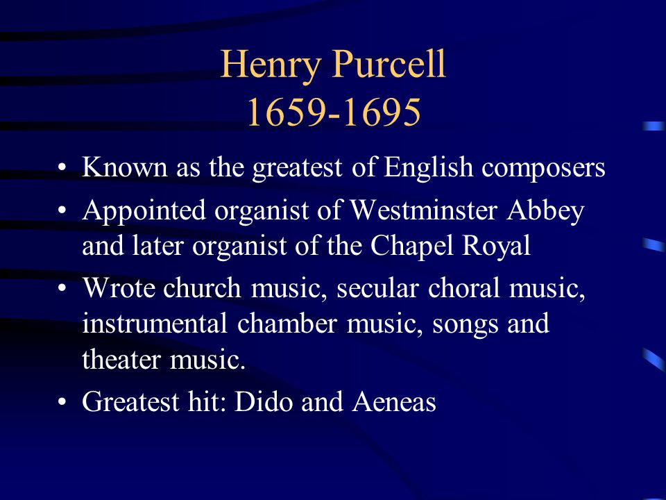 Henry Purcell 1659-1695 Known as the greatest of English composers