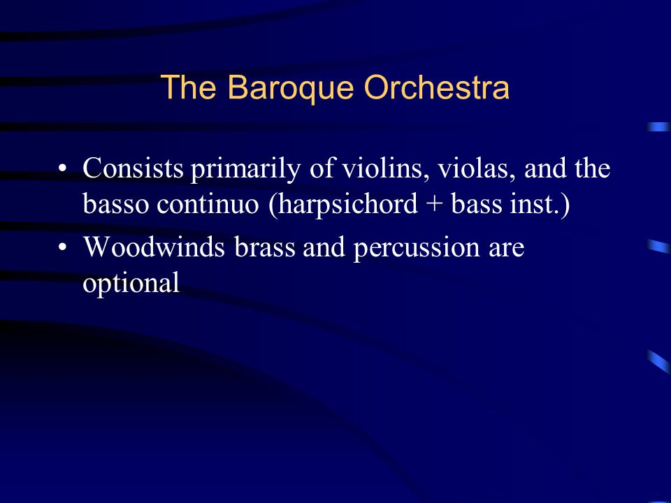 The Baroque Orchestra Consists primarily of violins, violas, and the basso continuo (harpsichord + bass inst.)