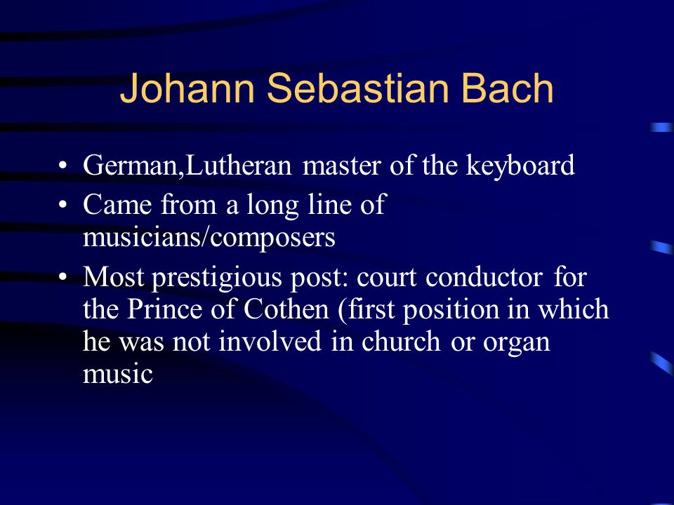 Johann Sebastian Bach German,Lutheran master of the keyboard