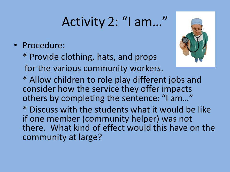 Activity 2: I am… Procedure: * Provide clothing, hats, and props
