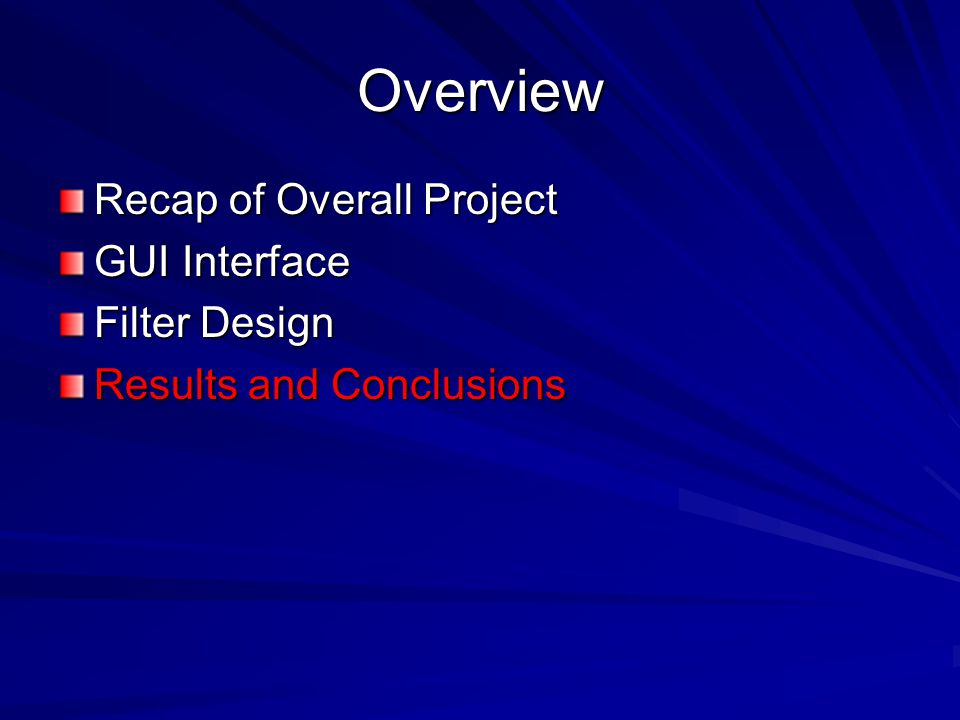Overview Recap of Overall Project GUI Interface Filter Design