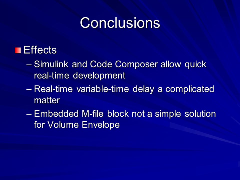 Conclusions Effects. Simulink and Code Composer allow quick real-time development. Real-time variable-time delay a complicated matter.