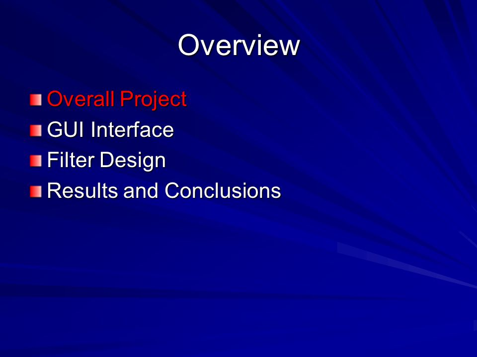 Overview Overall Project GUI Interface Filter Design