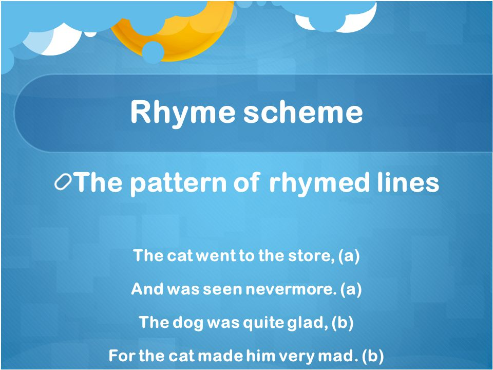 Rhyme scheme The pattern of rhymed lines
