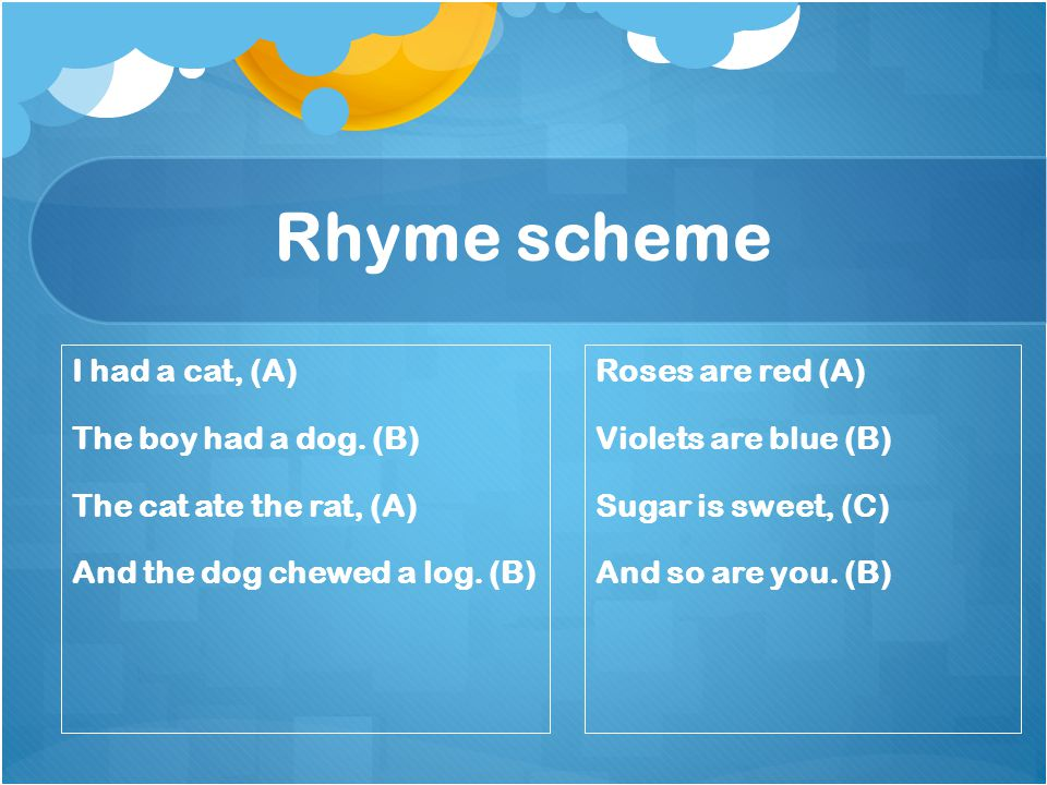 Rhyme scheme I had a cat, (A) The boy had a dog. (B)