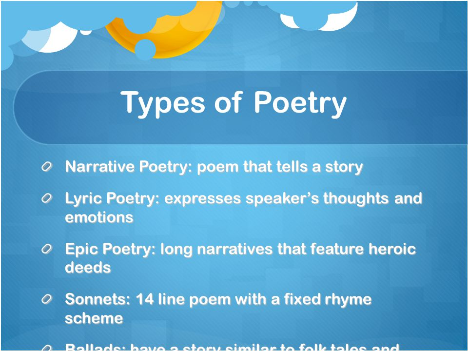 Types of Poetry Narrative Poetry: poem that tells a story