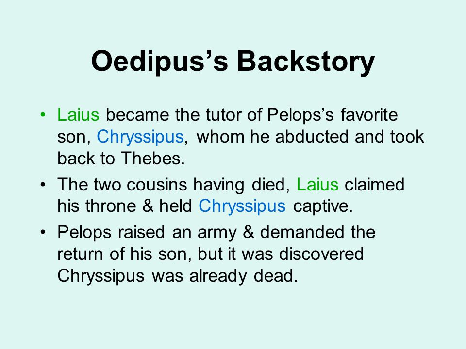 Oedipus's Backstory Laius became the tutor of Pelops's favorite son, Chryssipus, whom he abducted and took back to Thebes.