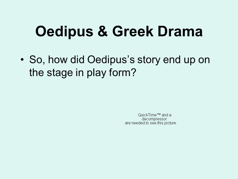 Oedipus & Greek Drama So, how did Oedipus's story end up on the stage in play form