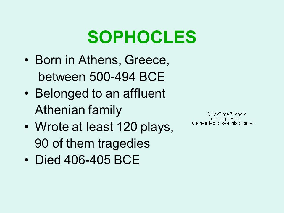 SOPHOCLES Born in Athens, Greece, between 500-494 BCE
