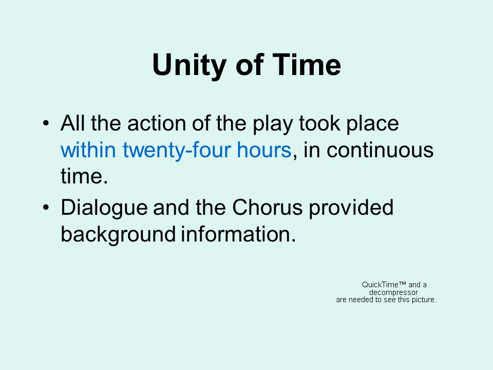 Unity of Time All the action of the play took place within twenty-four hours, in continuous time.