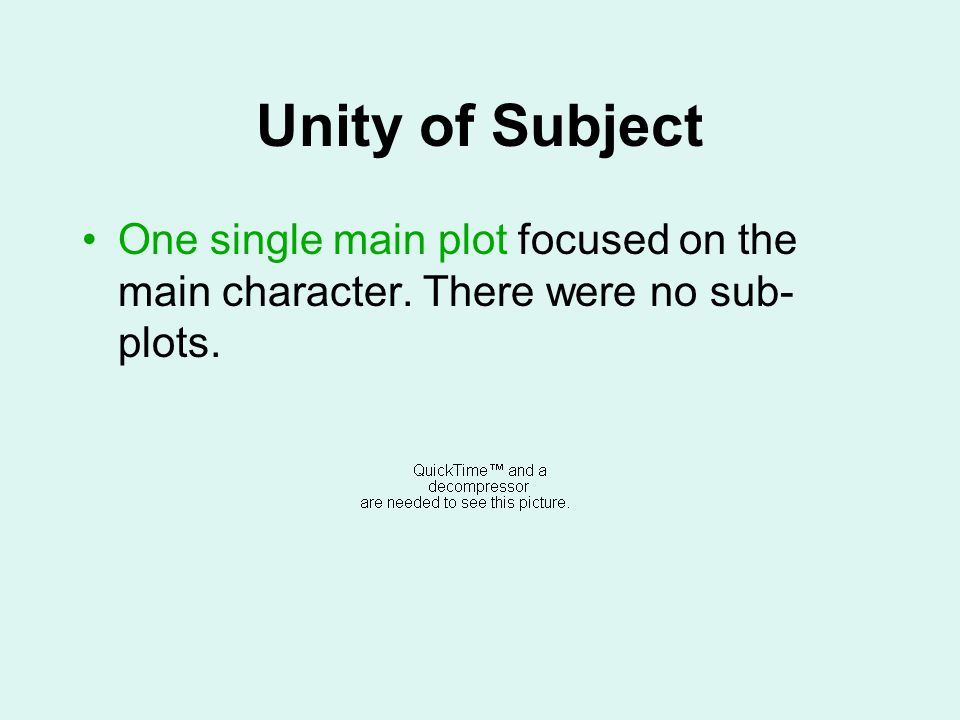Unity of Subject One single main plot focused on the main character. There were no sub-plots.
