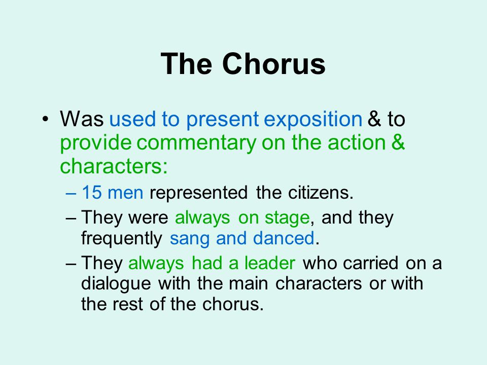 The Chorus Was used to present exposition & to provide commentary on the action & characters: 15 men represented the citizens.