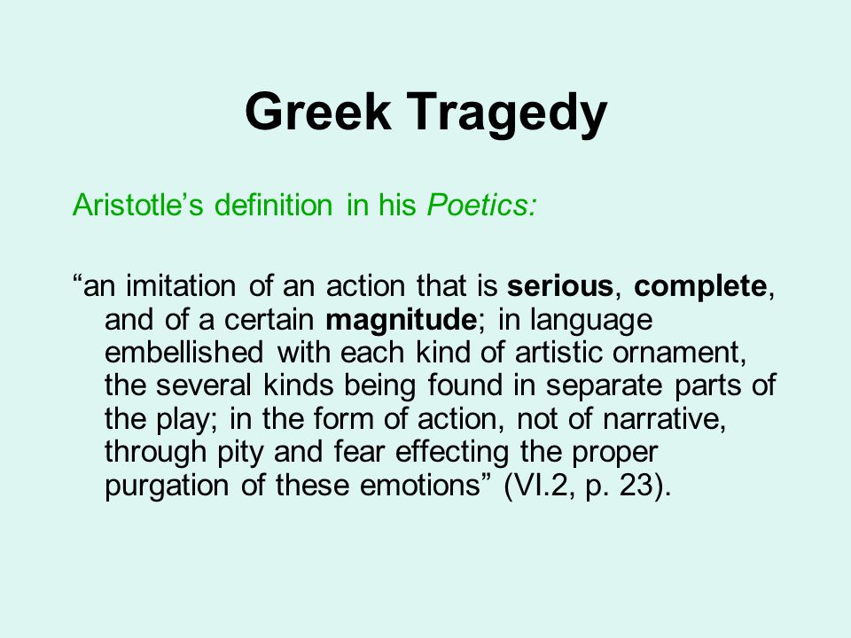 Greek Tragedy Aristotle's definition in his Poetics: