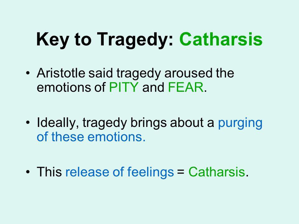 catharsis in oedipus pity fear Tragic hero macbeth & oedipus fear and pity that aroused are one of the functions of the tragedy through catharsis.