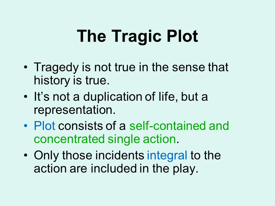 The Tragic Plot Tragedy is not true in the sense that history is true.