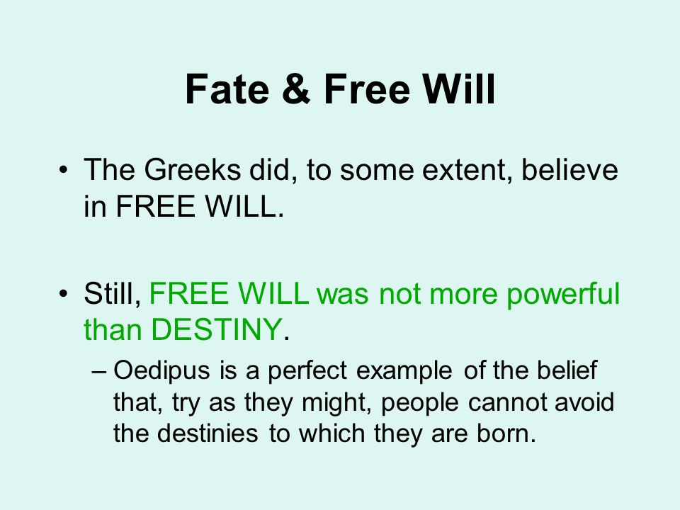 Fate & Free Will The Greeks did, to some extent, believe in FREE WILL.