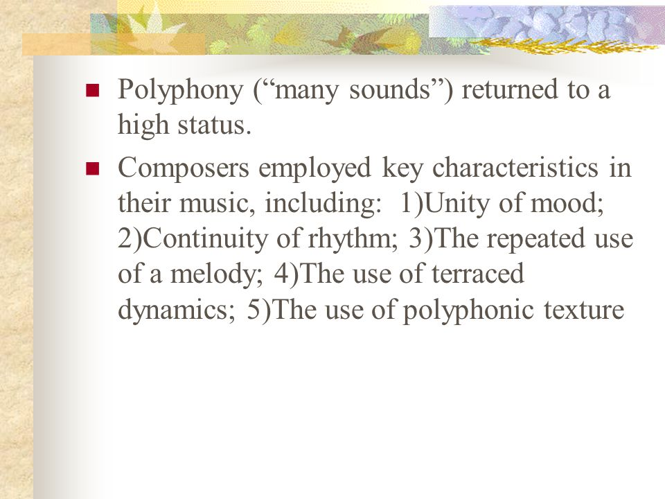 Polyphony ( many sounds ) returned to a high status.