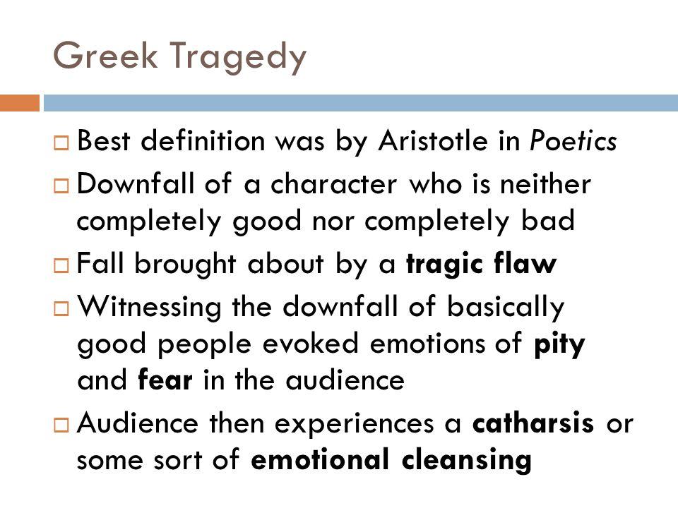 Greek Tragedy Best definition was by Aristotle in Poetics