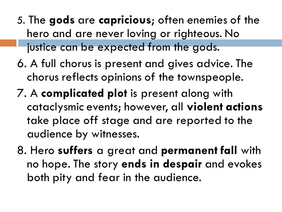 5. The gods are capricious; often enemies of the hero and are never loving or righteous. No justice can be expected from the gods.