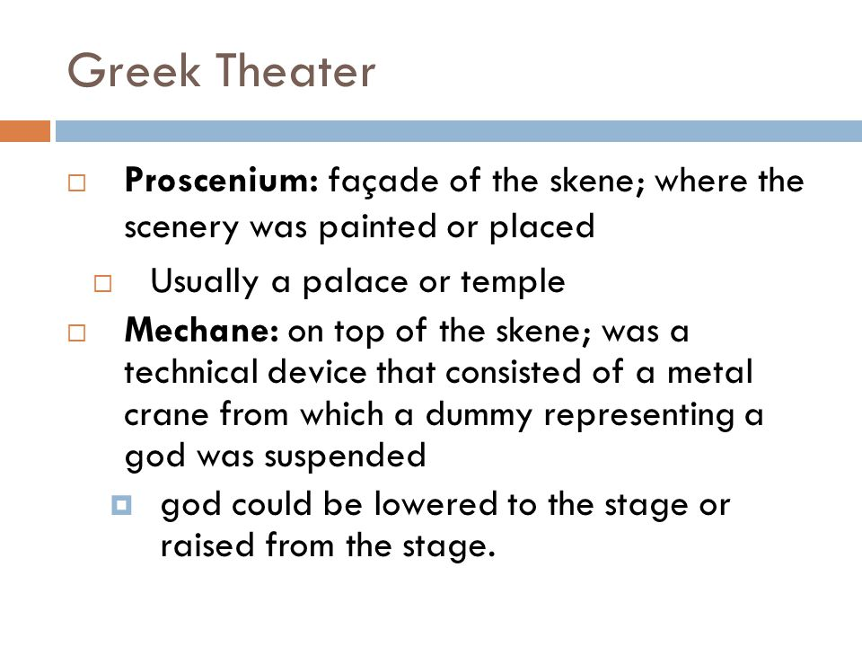 Greek Theater Proscenium: façade of the skene; where the scenery was painted or placed. Usually a palace or temple.