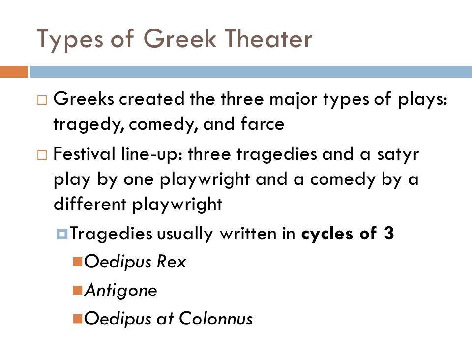 Types of Greek Theater Greeks created the three major types of plays: tragedy, comedy, and farce.