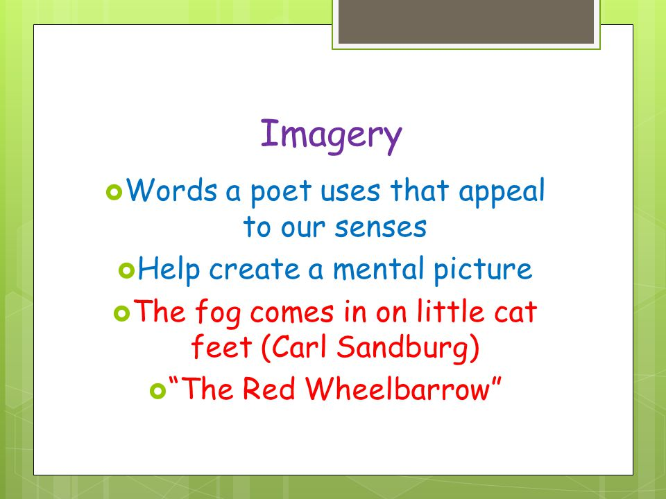 Imagery Words a poet uses that appeal to our senses