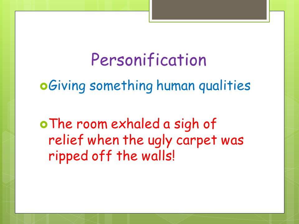 Personification Giving something human qualities