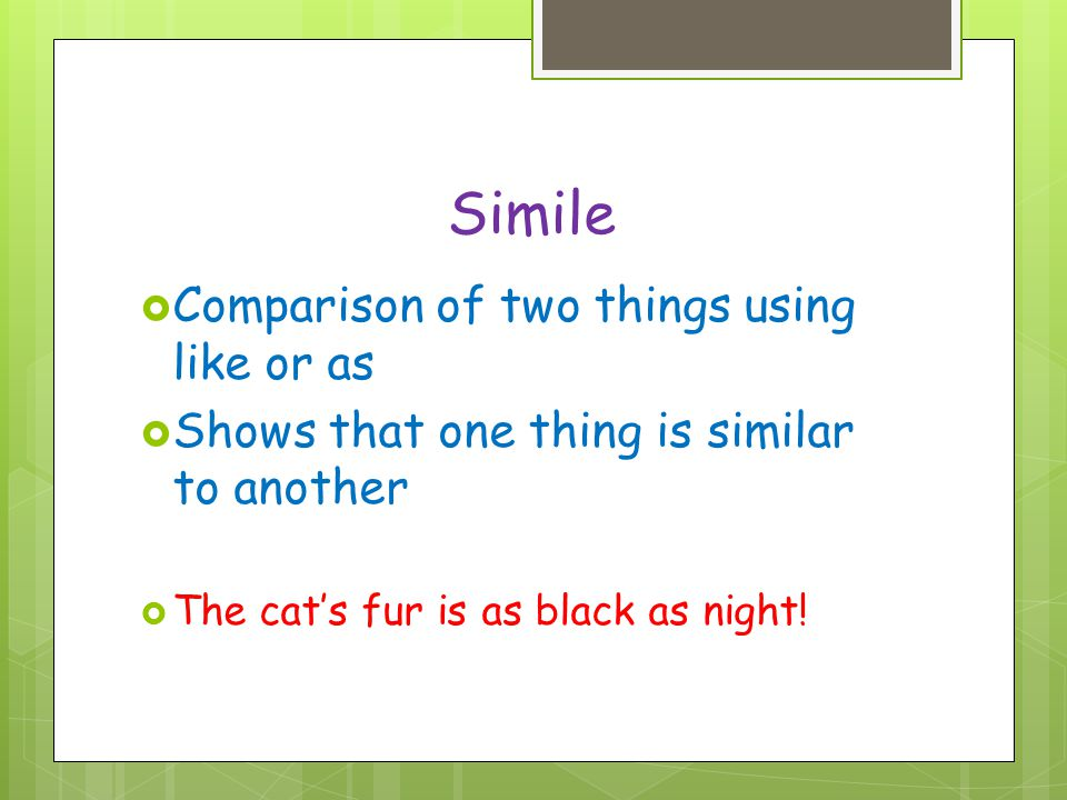 Simile Comparison of two things using like or as