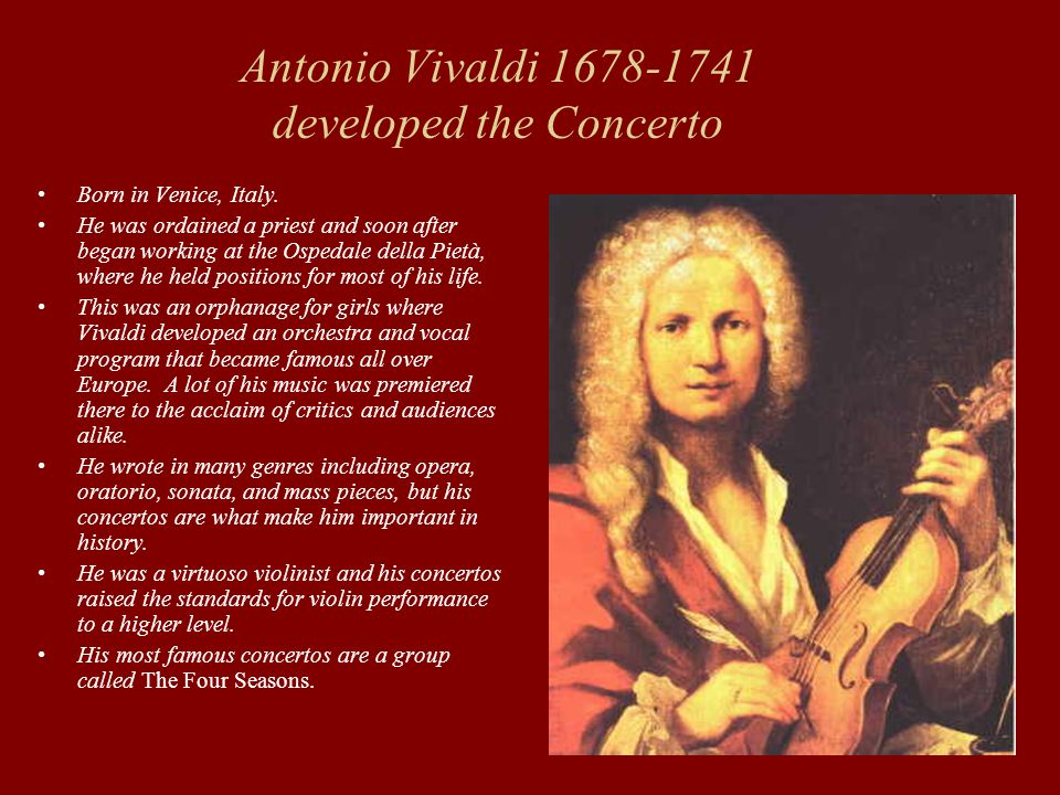 Antonio Vivaldi 1678-1741 developed the Concerto