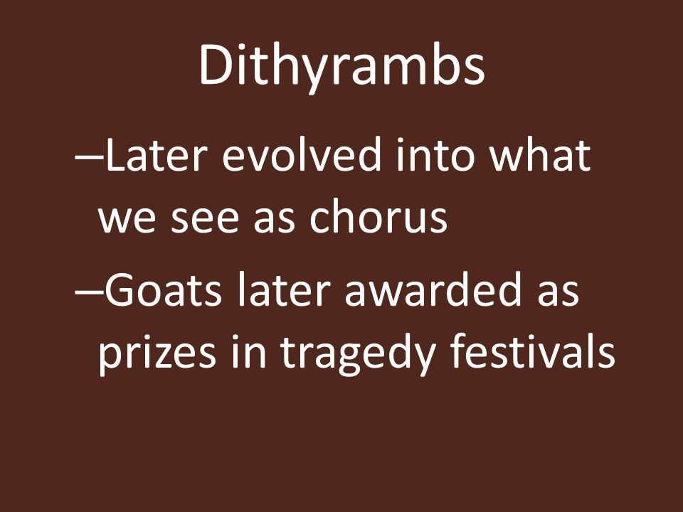 Dithyrambs Later evolved into what we see as chorus