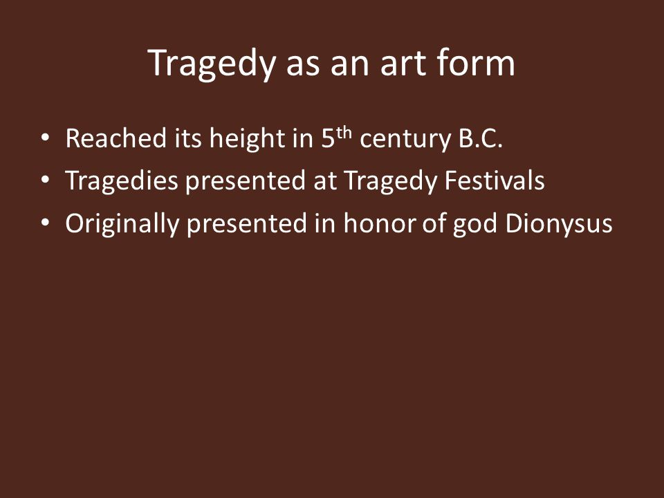 Tragedy as an art form Reached its height in 5th century B.C.