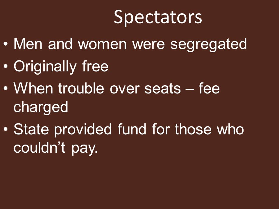 Spectators Men and women were segregated Originally free