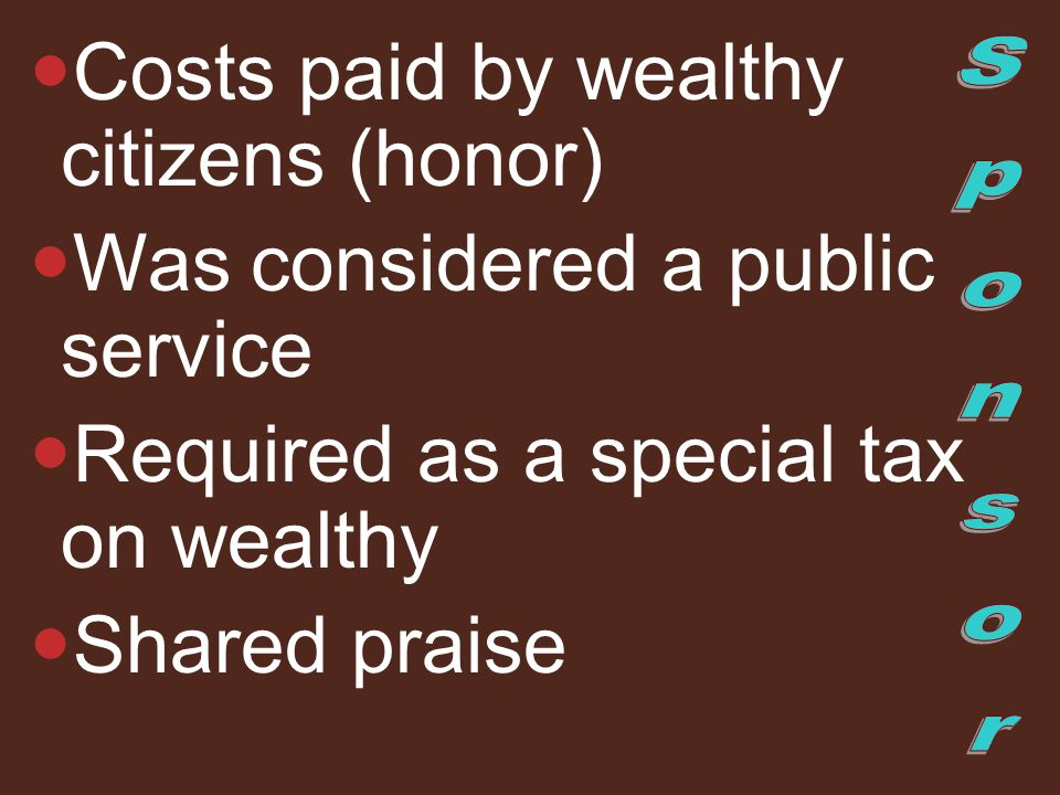 Costs paid by wealthy citizens (honor) Was considered a public service