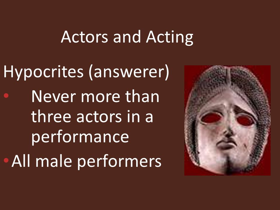 Actors and Acting Hypocrites (answerer) Never more than three actors in a performance.