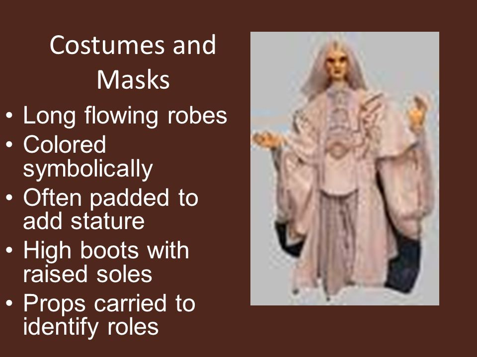 Costumes and Masks Long flowing robes Colored symbolically